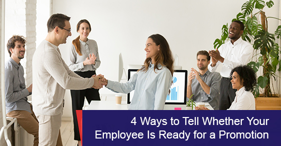 4 Ways to Tell Whether Your Employee Is Ready for a Promotion