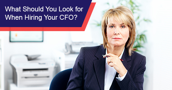 What Should You Look for When Hiring Your CFO?