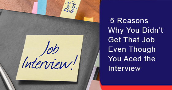 5 Reasons Why You Didn't Get That Job Even Though You Aced the Interview