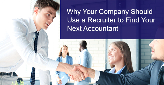 Why Your Company Should Use a Recruiter to Find Your Next Accountant