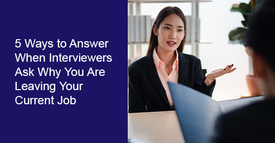 Ways to Answer Interviewers Questions on Leaving Current Job